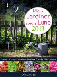 Choix de livres pour jardiner avec la lune 2013 for Jardiner avec la lune