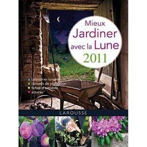 Mieux jardiner avec la lune 2011 - Larousse