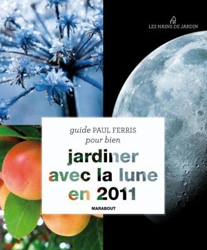 Pour bien jardiner avec la lune en 2011 - Marabout